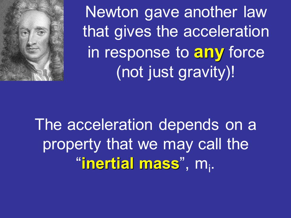 any Newton gave another law that gives the acceleration in response to any force (not just gravity).