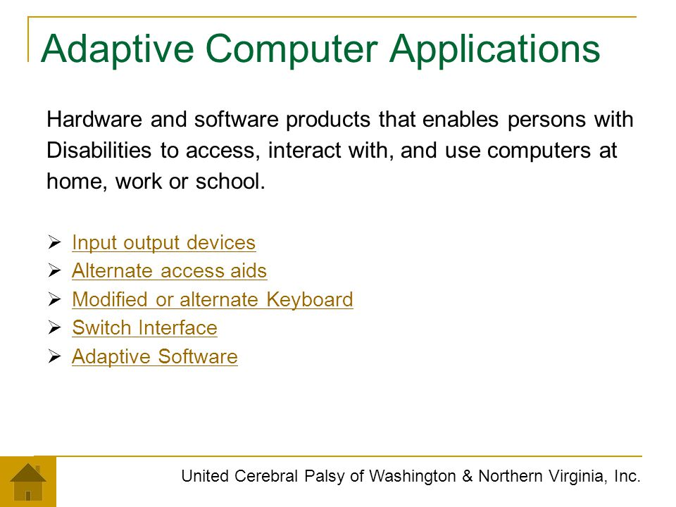 Adaptive Computer Applications United Cerebral Palsy of Washington & Northern Virginia, Inc. Hardware and software products that enables persons with