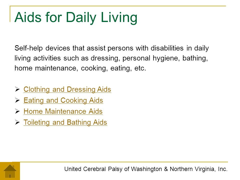 Aids for Daily Living United Cerebral Palsy of Washington & Northern Virginia, Inc. Self-help devices that assist persons with disabilities in daily l