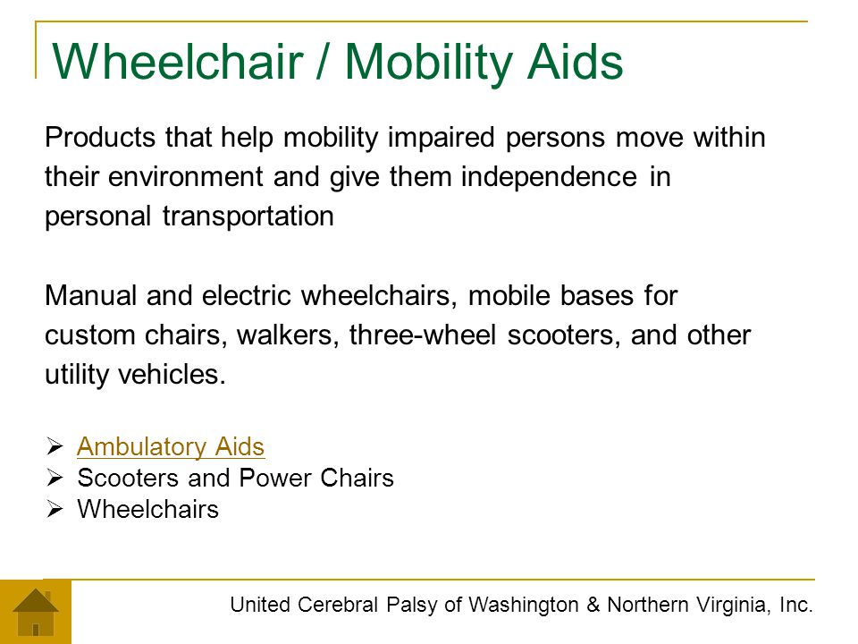 Wheelchair / Mobility Aids United Cerebral Palsy of Washington & Northern Virginia, Inc. Products that help mobility impaired persons move within thei