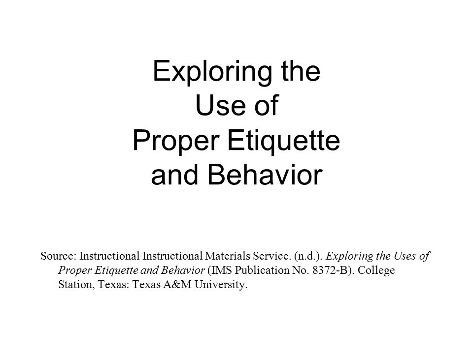 Exploring the Use of Proper Etiquette and Behavior Source: Instructional Instructional Materials Service.