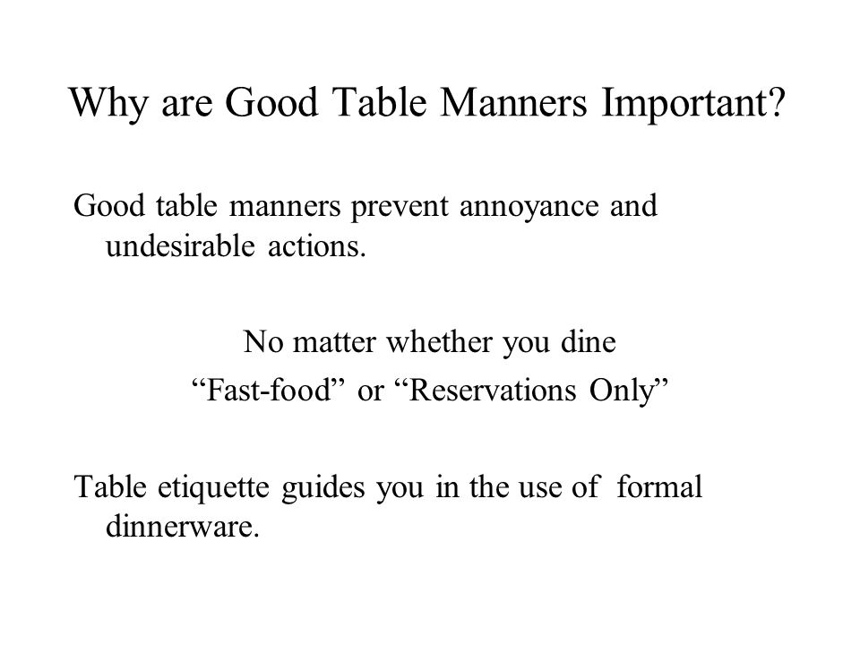 Why are Good Table Manners Important. Good table manners prevent annoyance and undesirable actions.