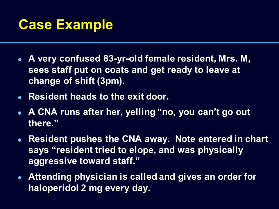 Case Example A very confused 83-yr-old female resident, Mrs.