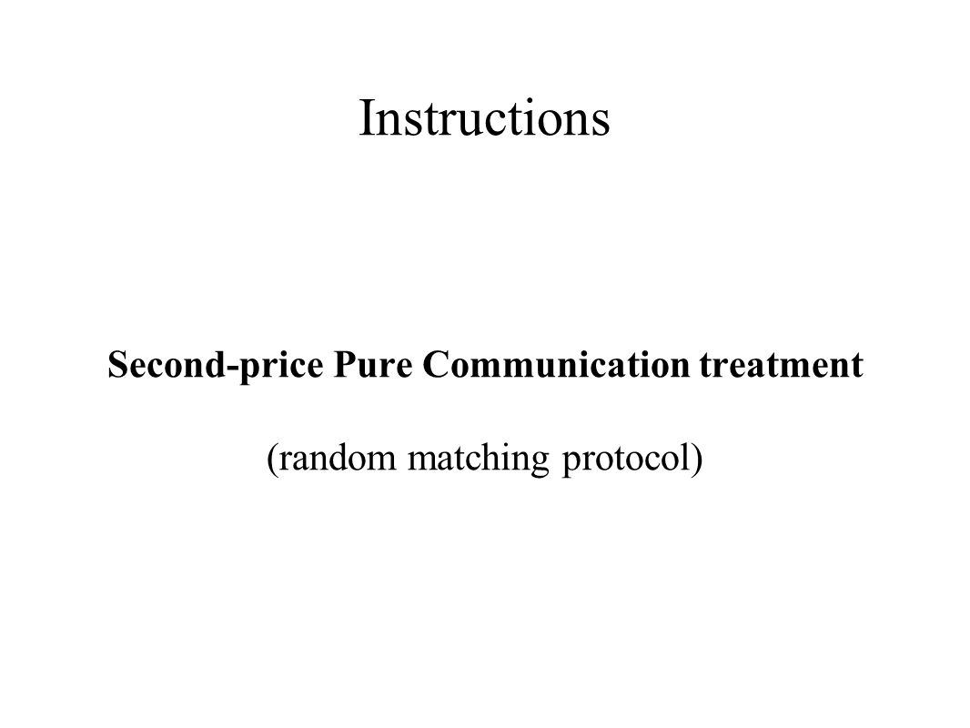 Instructions Second-price Pure Communication treatment (random matching protocol)