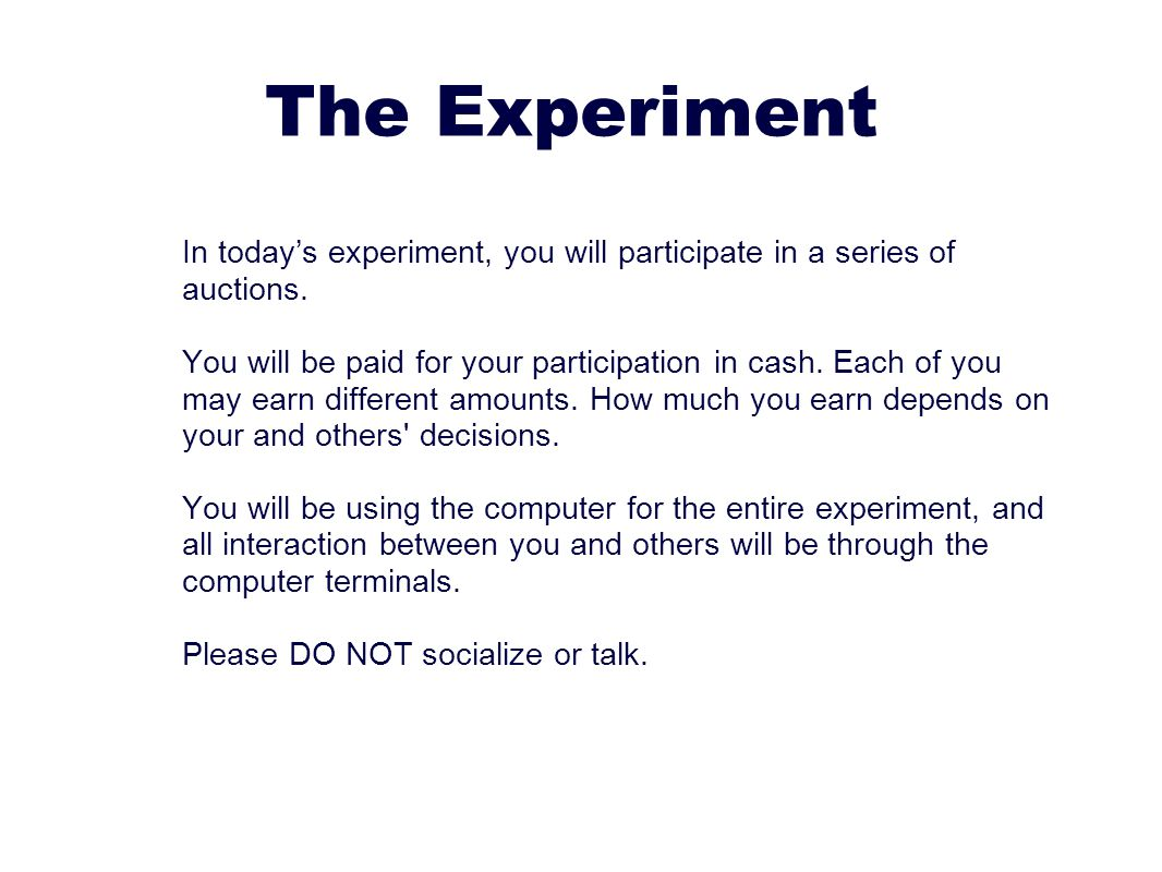 The Experiment In today's experiment, you will participate in a series of auctions.