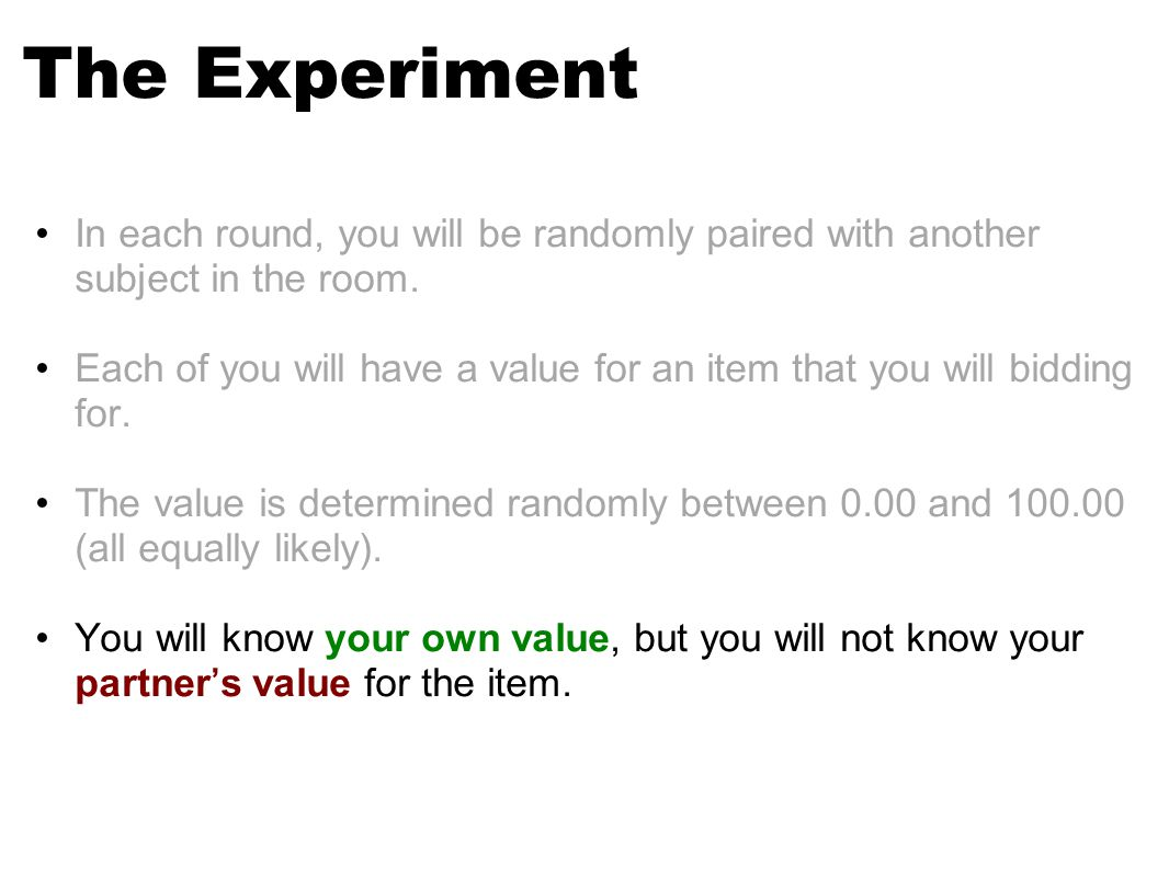 The Experiment In each round, you will be randomly paired with another subject in the room.