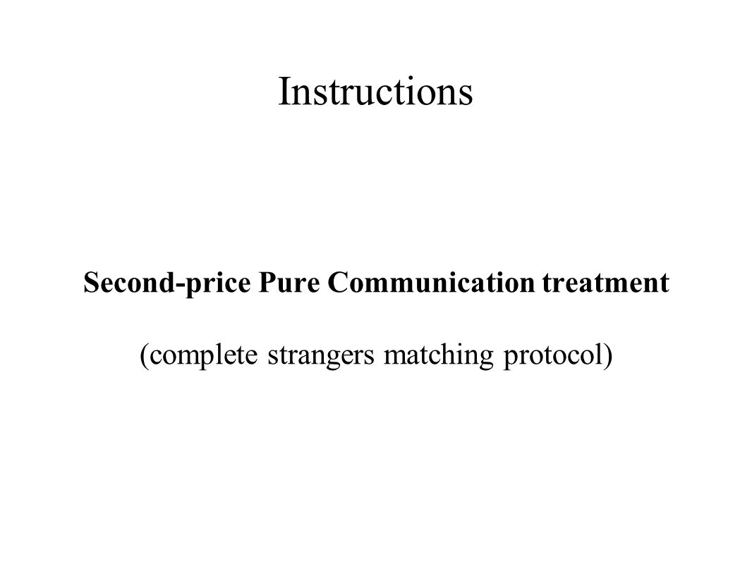 Instructions Second-price Pure Communication treatment (complete strangers matching protocol)