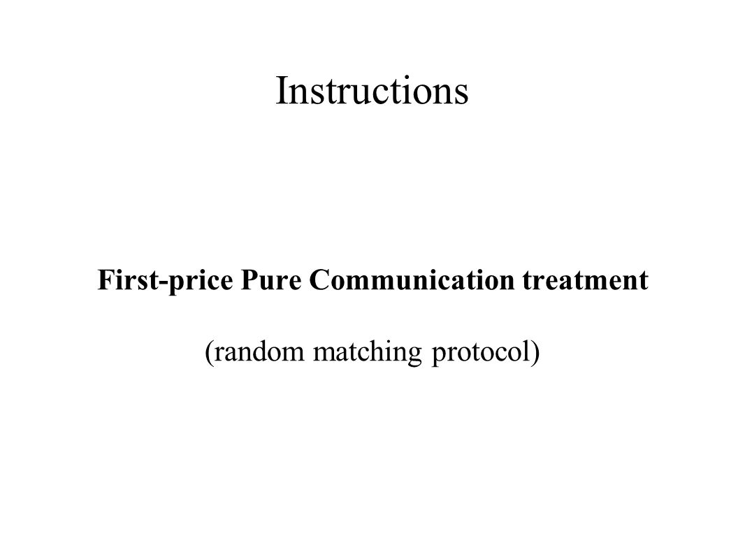 Instructions First-price Pure Communication treatment (random matching protocol)