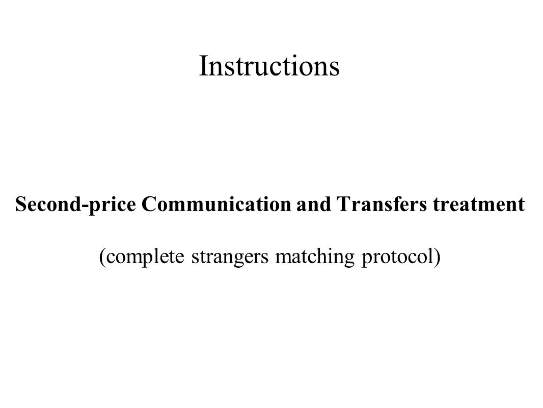 Instructions Second-price Communication and Transfers treatment (complete strangers matching protocol)