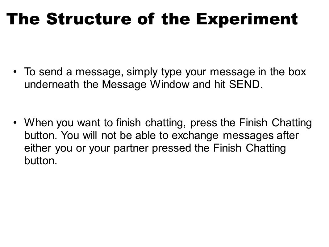 The Structure of the Experiment To send a message, simply type your message in the box underneath the Message Window and hit SEND.