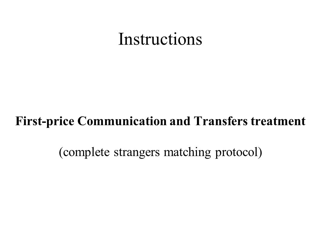 Instructions First-price Communication and Transfers treatment (complete strangers matching protocol)
