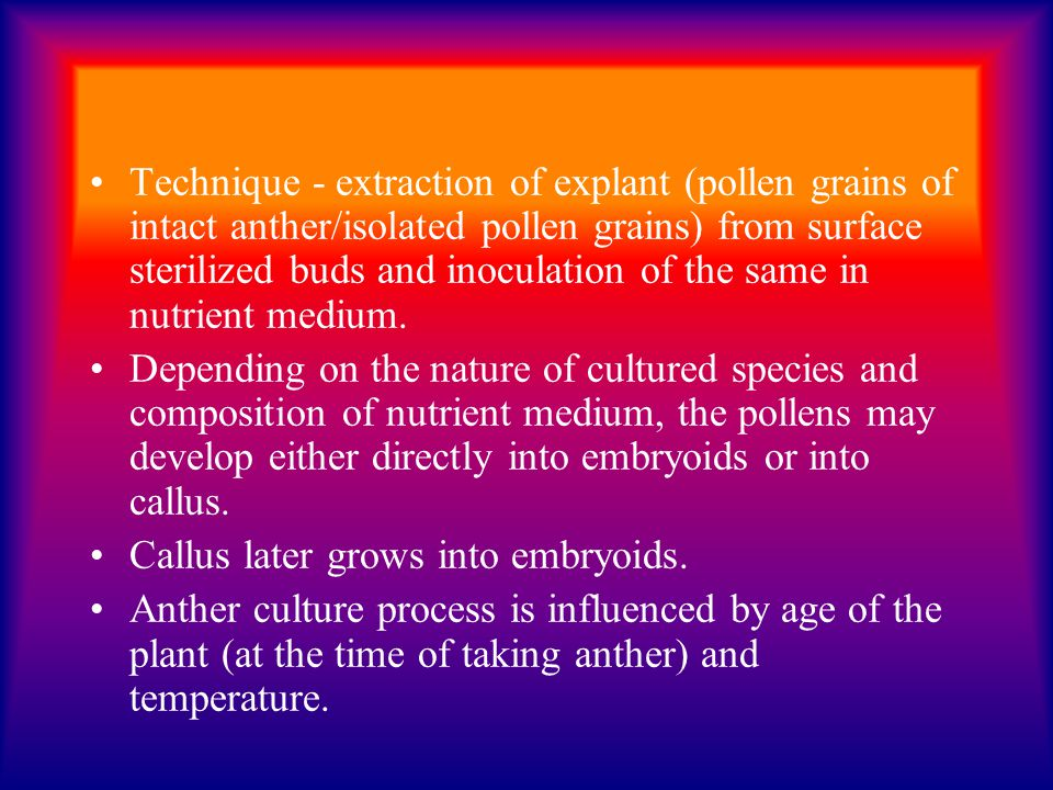 Technique - extraction of explant (pollen grains of intact anther/isolated pollen grains) from surface sterilized buds and inoculation of the same in