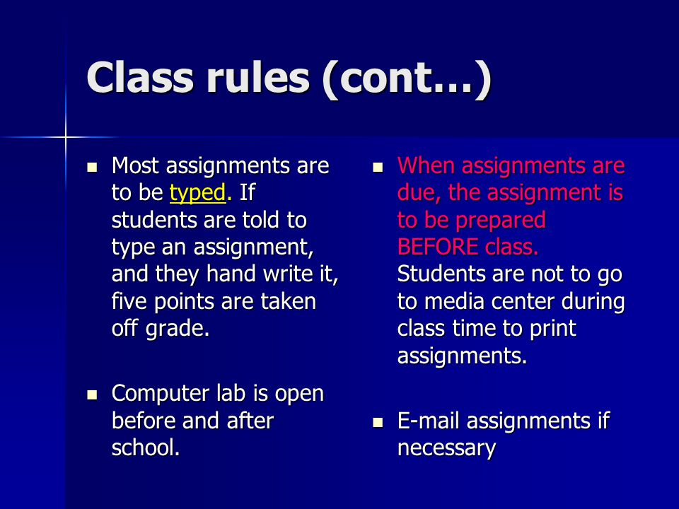 Class rules Assignments are only accepted one day late for a penalty of -5, after one day late, the assignment is a zero.