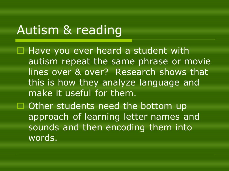 Autism & reading  Have you ever heard a student with autism repeat the same phrase or movie lines over & over.