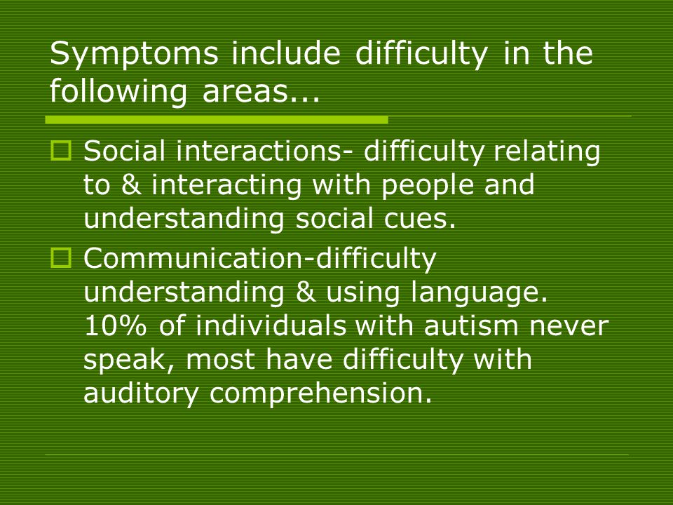 Symptoms include difficulty in the following areas...