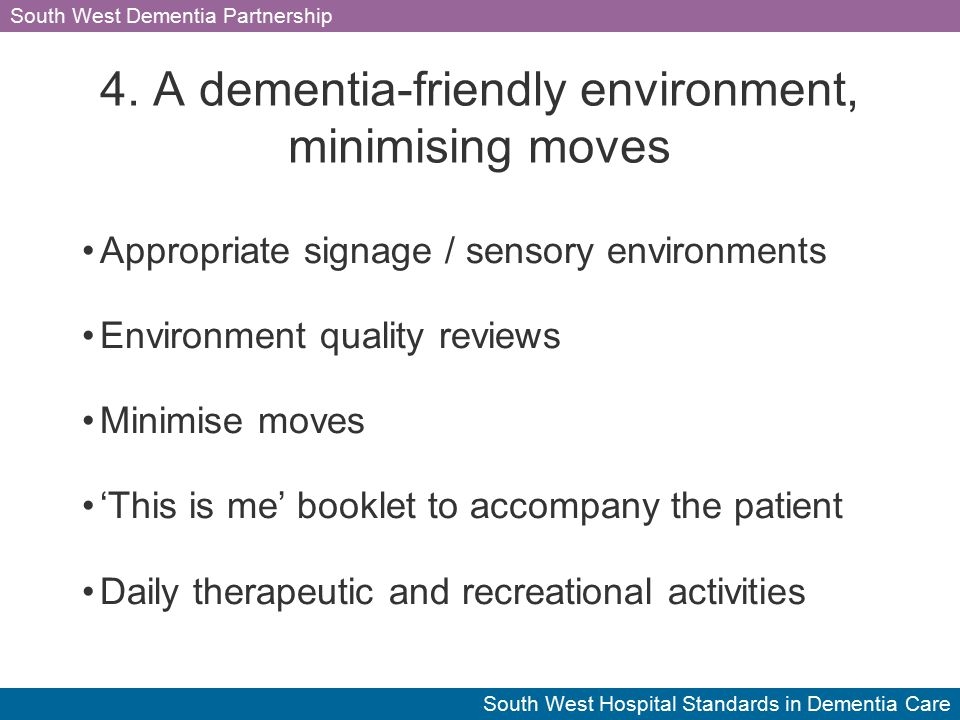 South West Dementia Partnership South West Hospital Standards in Dementia Care 4.
