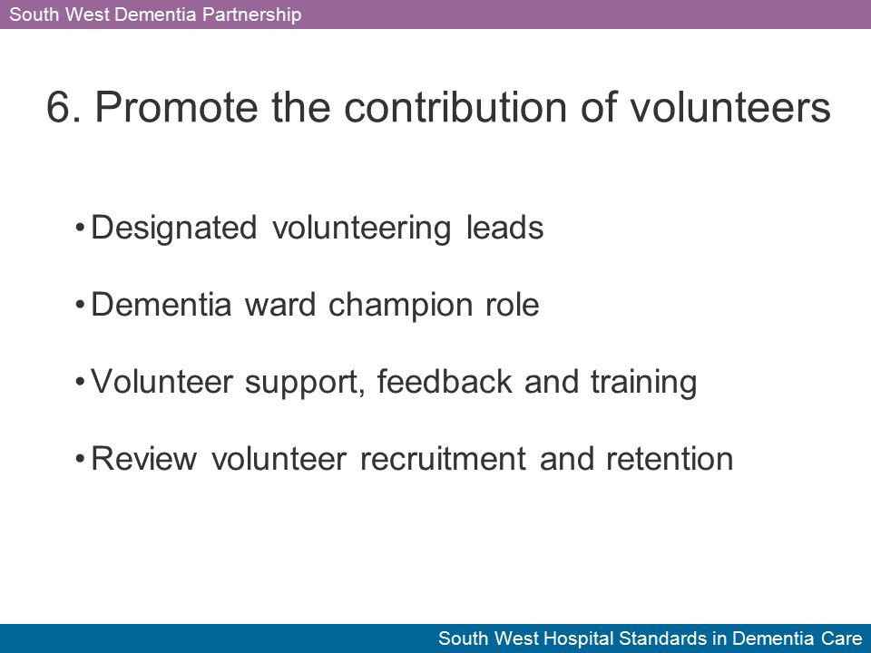 South West Dementia Partnership South West Hospital Standards in Dementia Care 6.