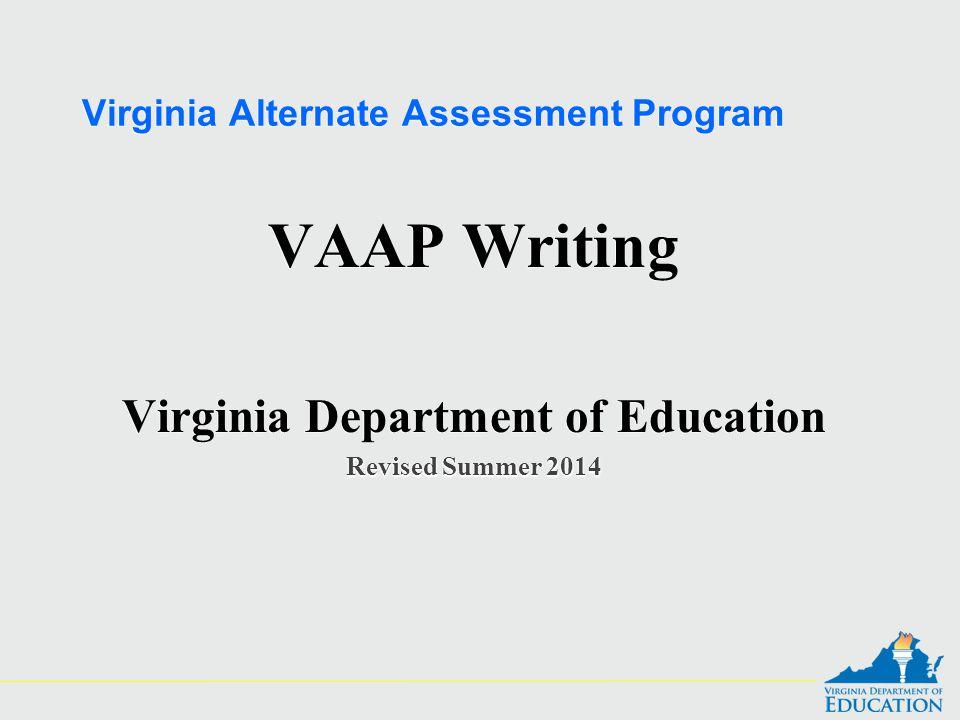 Virginia Alternate Assessment Program VAAP Writing Virginia Department of Education Revised Summer 2014 VAAP Writing Virginia Department of Education Revised Summer 2014