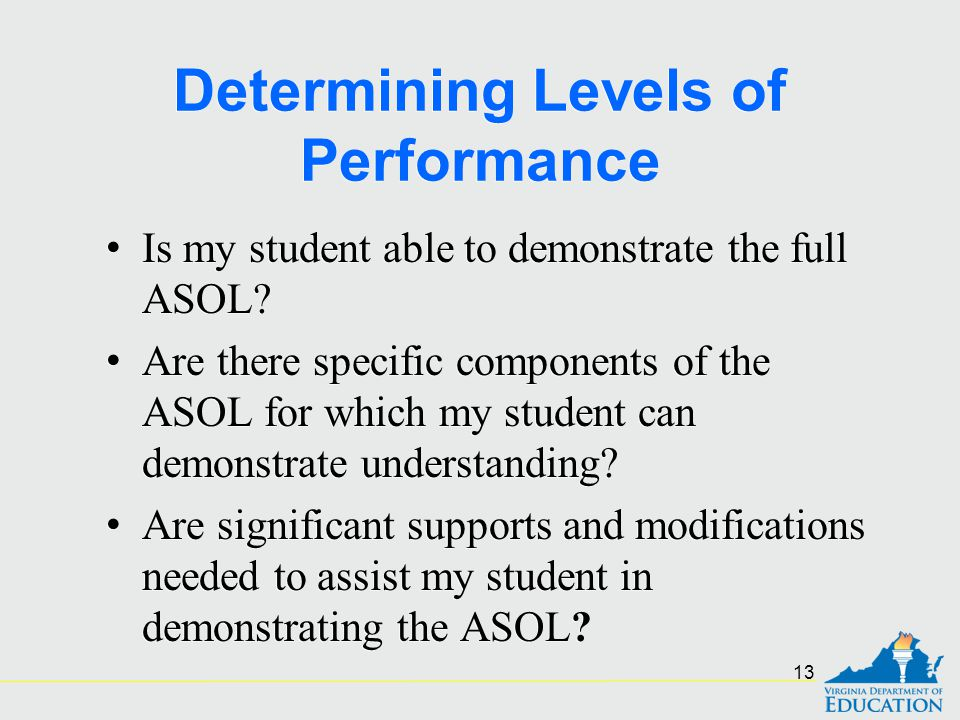 Determining Levels of Performance Is my student able to demonstrate the full ASOL? Are there specific components of the ASOL for which my student can