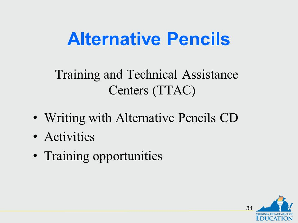 Alternative Pencils Training and Technical Assistance Centers (TTAC) Writing with Alternative Pencils CD Activities Training opportunities Training an