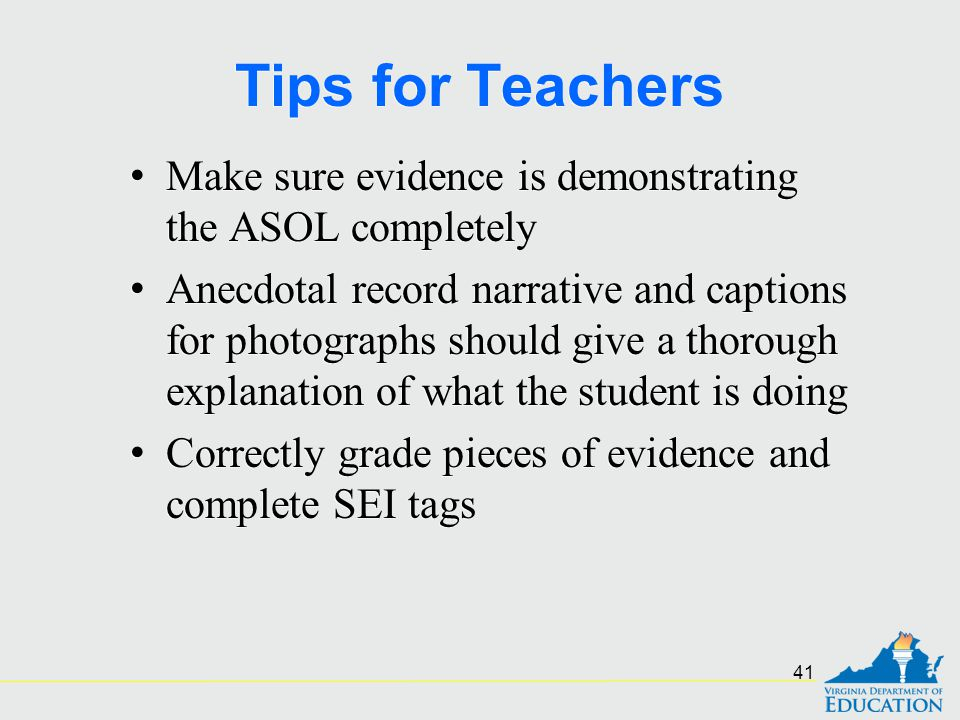 Tips for Teachers Make sure evidence is demonstrating the ASOL completely Anecdotal record narrative and captions for photographs should give a thorou