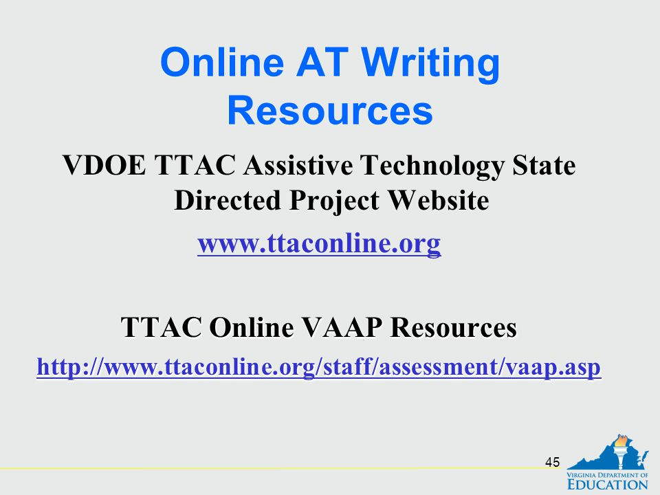 Online AT Writing Resources VDOE TTAC Assistive Technology State Directed Project Website www.ttaconline.org TTAC Online VAAP Resources http://www.tta