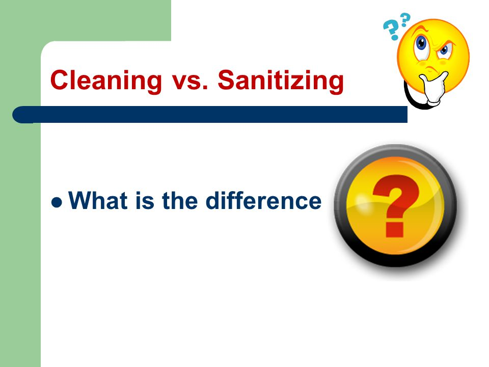 Cleaning vs. Sanitizing What is the difference