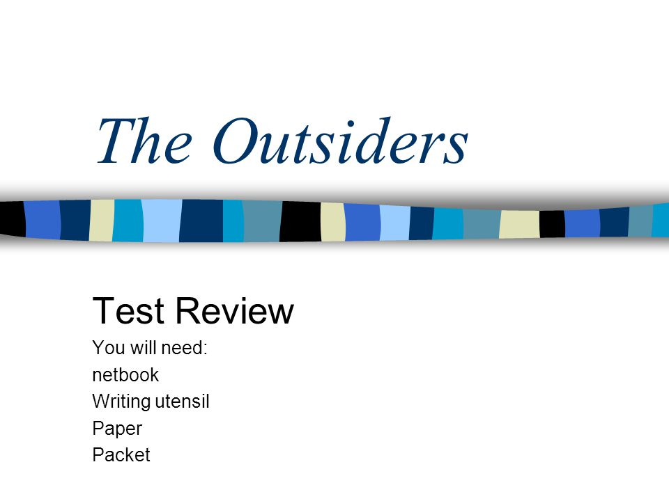 The Outsiders Test Review You will need: netbook Writing utensil Paper Packet