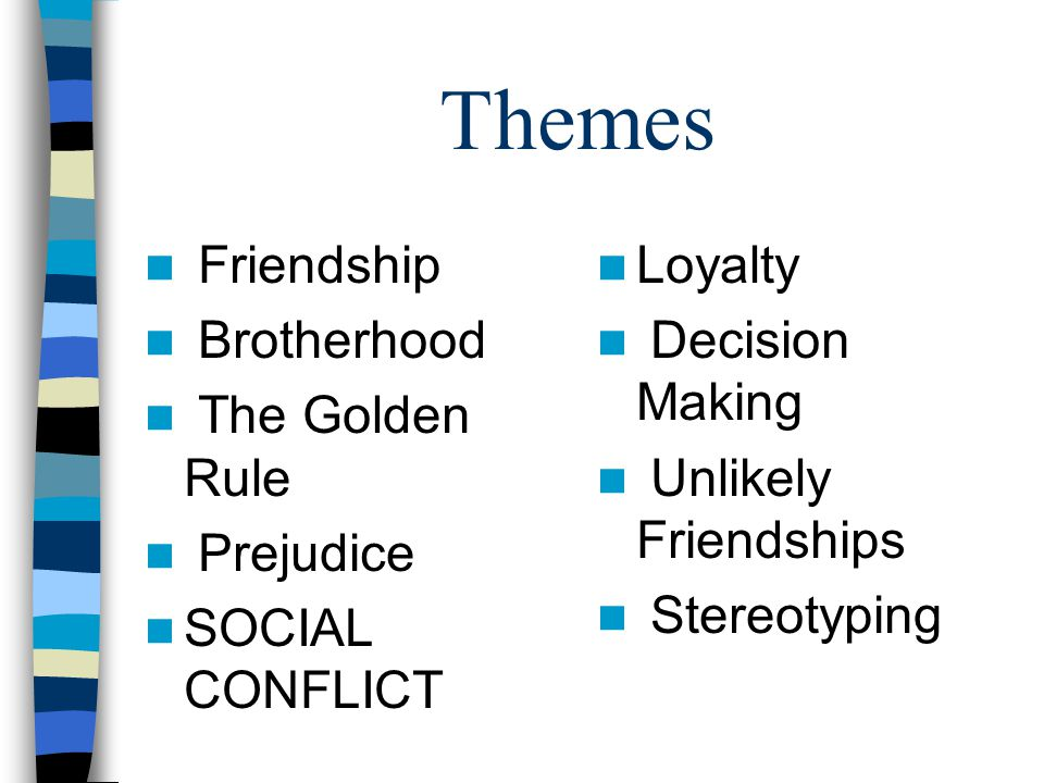 Themes Friendship Brotherhood The Golden Rule Prejudice SOCIAL CONFLICT Loyalty Decision Making Unlikely Friendships Stereotyping