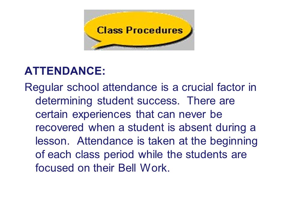ATTENDANCE: Regular school attendance is a crucial factor in determining student success.