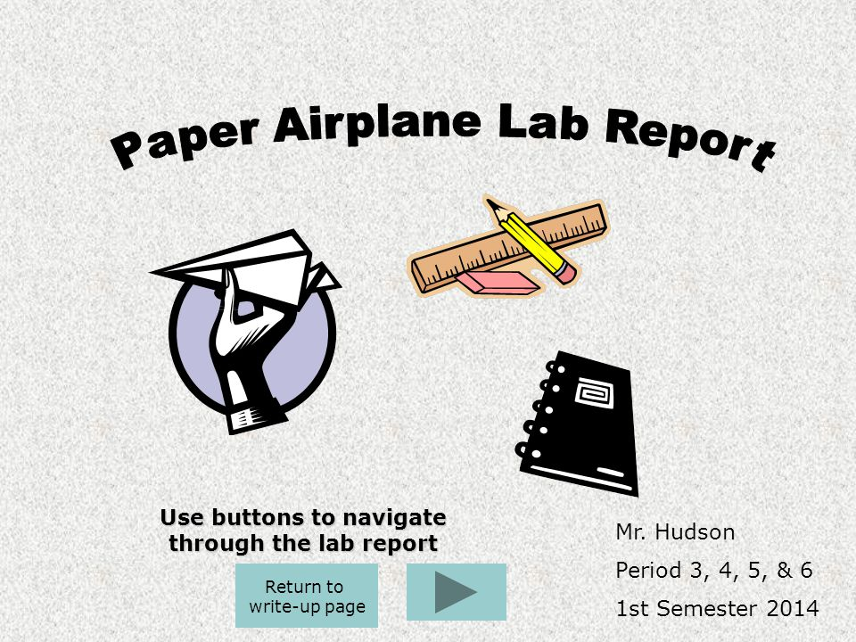 Mr. Hudson Period 3, 4, 5, & 6 1st Semester 2014 Use buttons to navigate through the lab report Return to write-up page