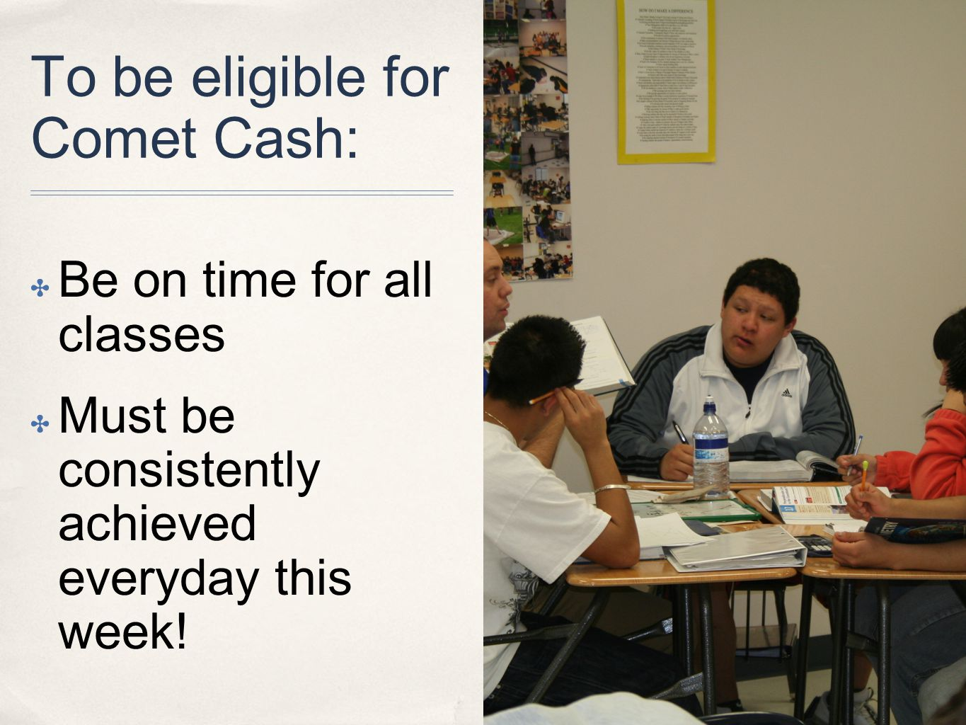 To be eligible for Comet Cash: ✤ Be on time for all classes ✤ Must be consistently achieved everyday this week!