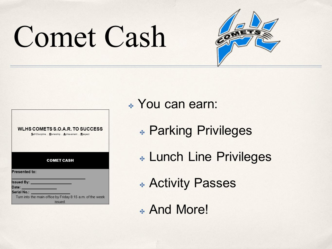 Comet Cash ✤ You can earn: ✤ Parking Privileges ✤ Lunch Line Privileges ✤ Activity Passes ✤ And More! WLHS COMETS S.O.A.R. TO SUCCESS S elf-Discipline