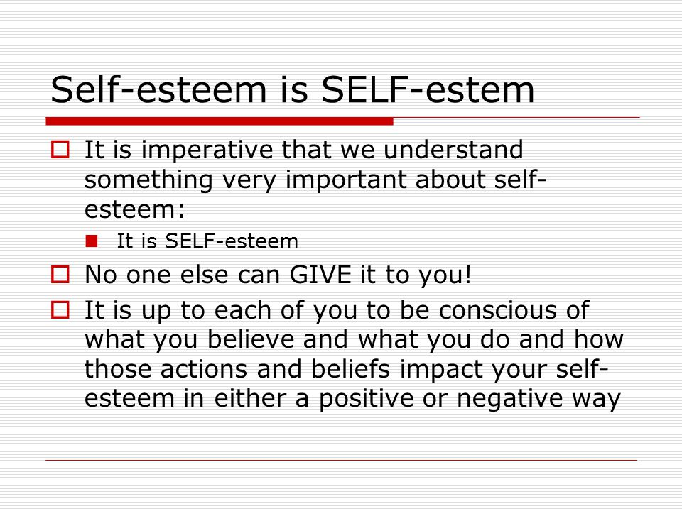 Personality  Our self-esteem is the very core of our personality  It affects every aspect of our human behavior How we act How we relate others Our ability to learn Our capacity to grow and change Our choice of friends, mates and careers