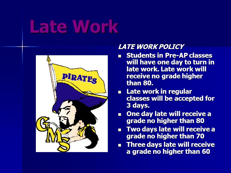 Late Work LATE WORK POLICY Students in Pre-AP classes will have one day to turn in late work. Late work will receive no grade higher than 80. Students
