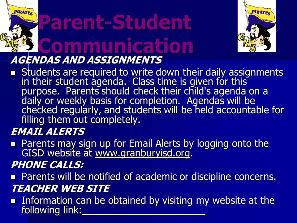 Parent-Student Communication AGENDAS AND ASSIGNMENTS Students are required to write down their daily assignments in their student agenda. Class time i