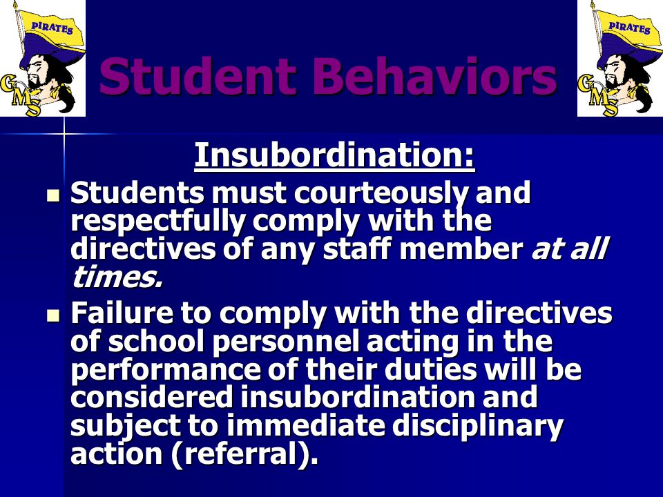 Student Behaviors Student Behaviors Insubordination: Students must courteously and respectfully comply with the directives of any staff member at all