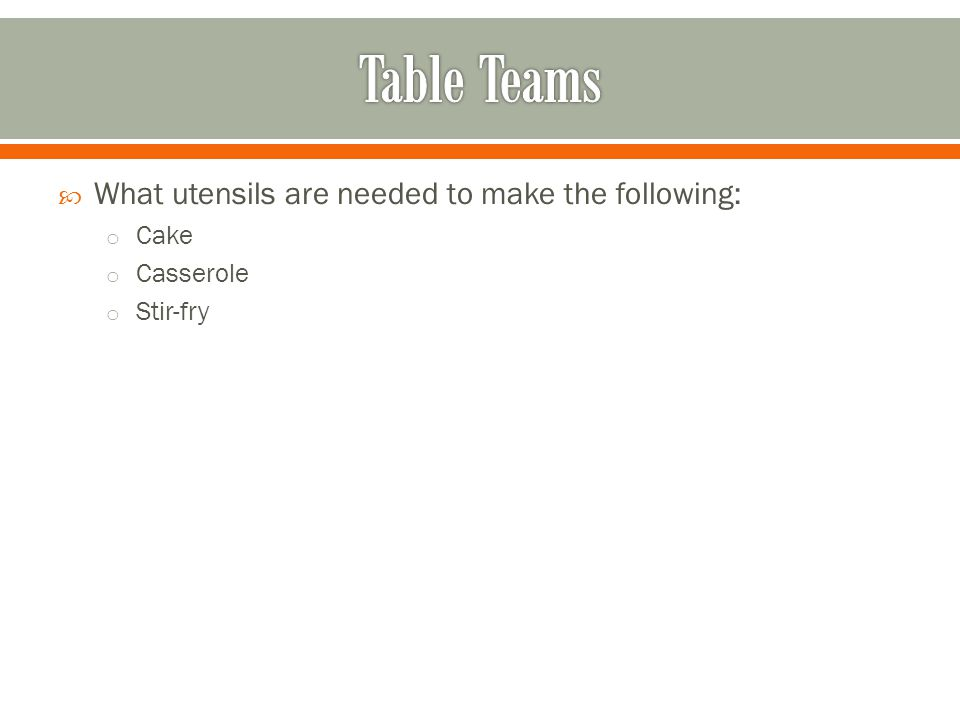  What utensils are needed to make the following: o Cake o Casserole o Stir-fry
