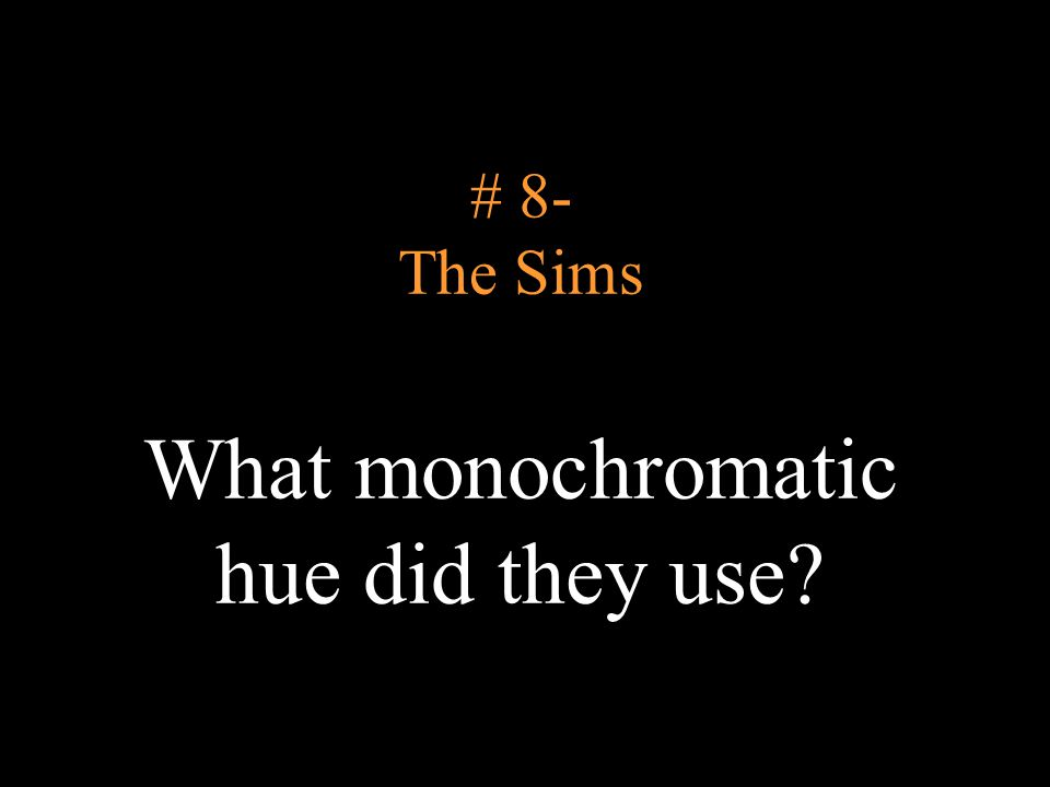 # 8- The Sims What monochromatic hue did they use?