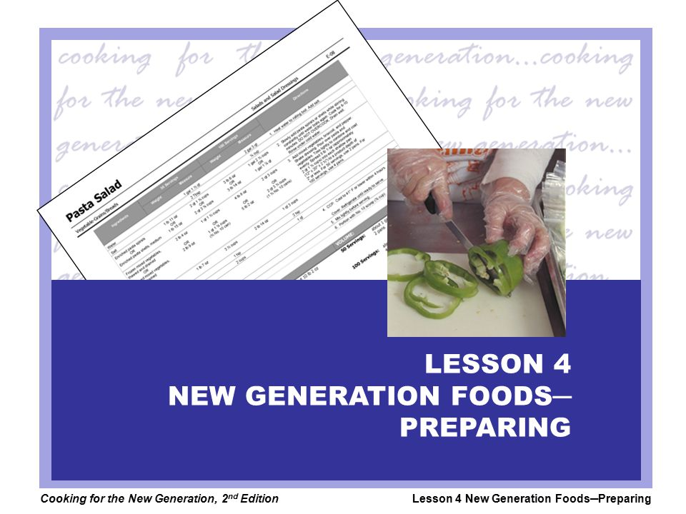 Cooking for the New Generation, 2 nd EditionLesson 4 New Generation Foods─Preparing LESSON 4 NEW GENERATION FOODS─ PREPARING