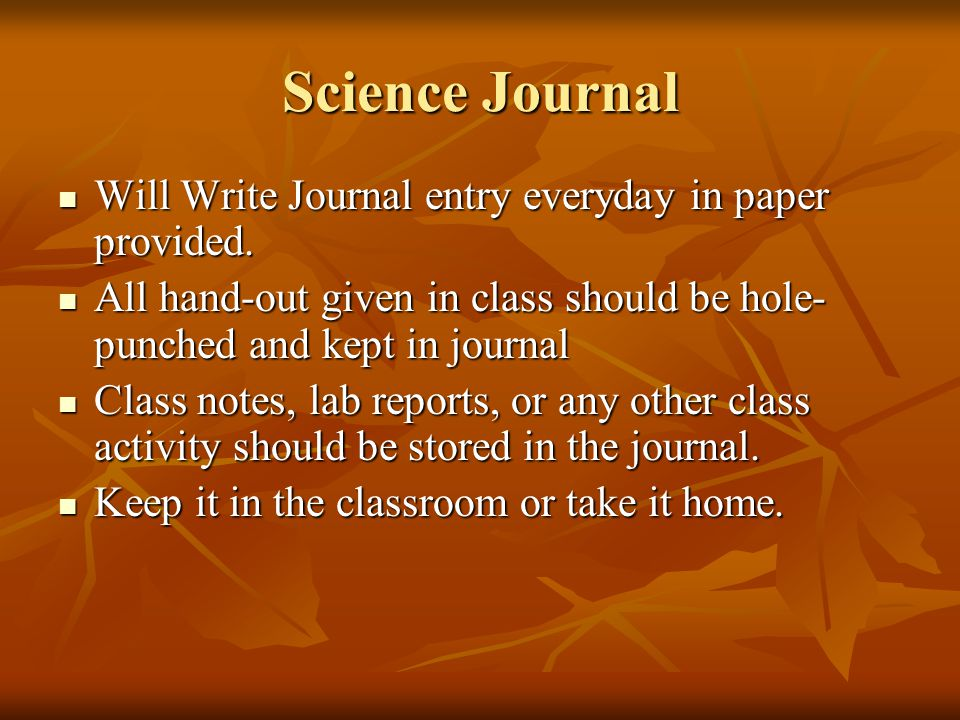 Science Journal Will Write Journal entry everyday in paper provided. Will Write Journal entry everyday in paper provided. All hand-out given in class
