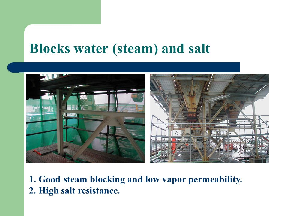 Blocks water (steam) and salt 1. Good steam blocking and low vapor permeability.