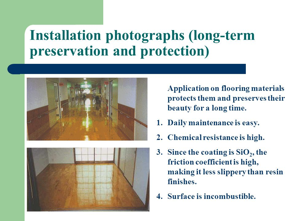 Installation photographs (long-term preservation and protection) Application on flooring materials protects them and preserves their beauty for a long time.