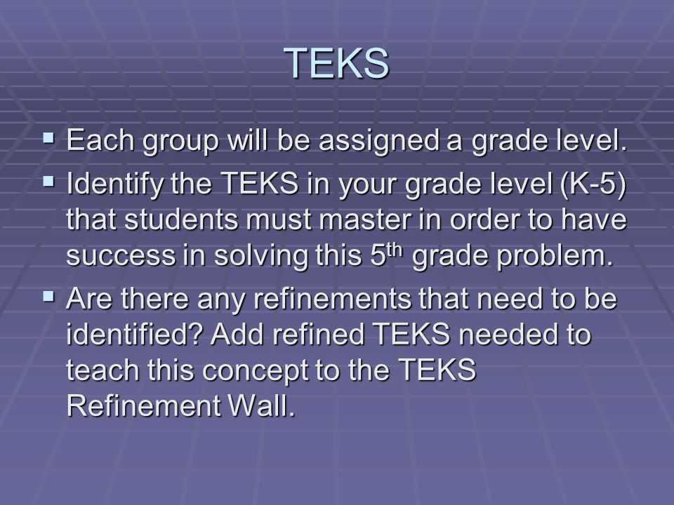 TEKS  Each group will be assigned a grade level.