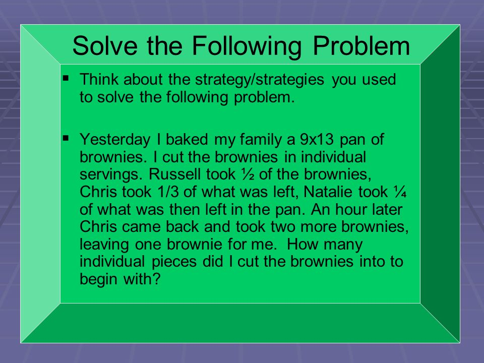 Solve the Following Problem   Think about the strategy/strategies you used to solve the following problem.