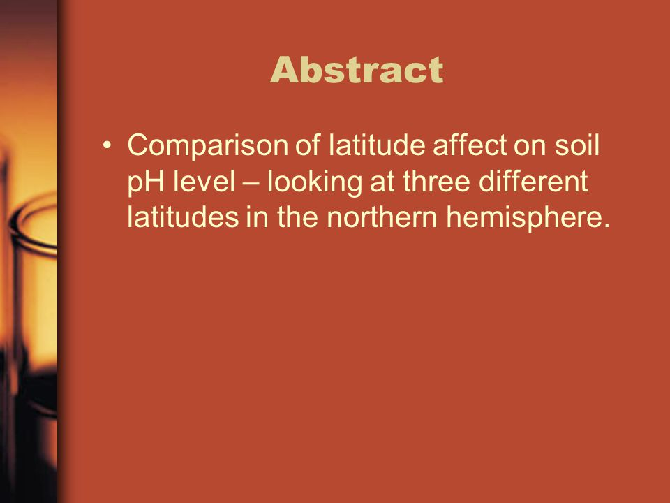 Abstract Comparison of latitude affect on soil pH level – looking at three different latitudes in the northern hemisphere.