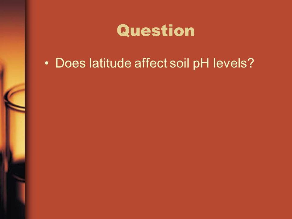 Question Does latitude affect soil pH levels?