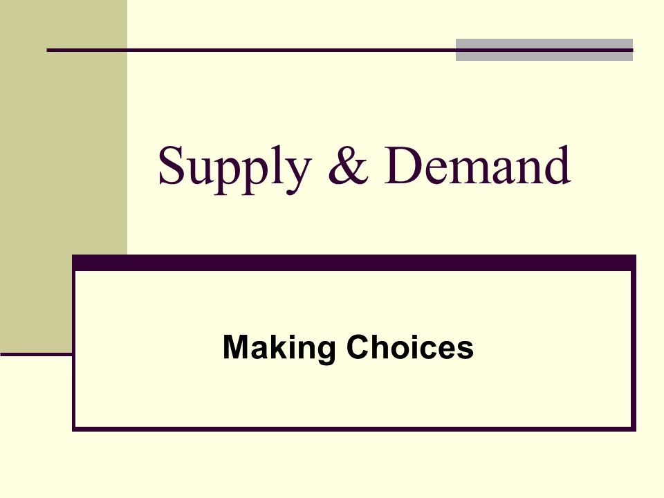 Supply & Demand Making Choices
