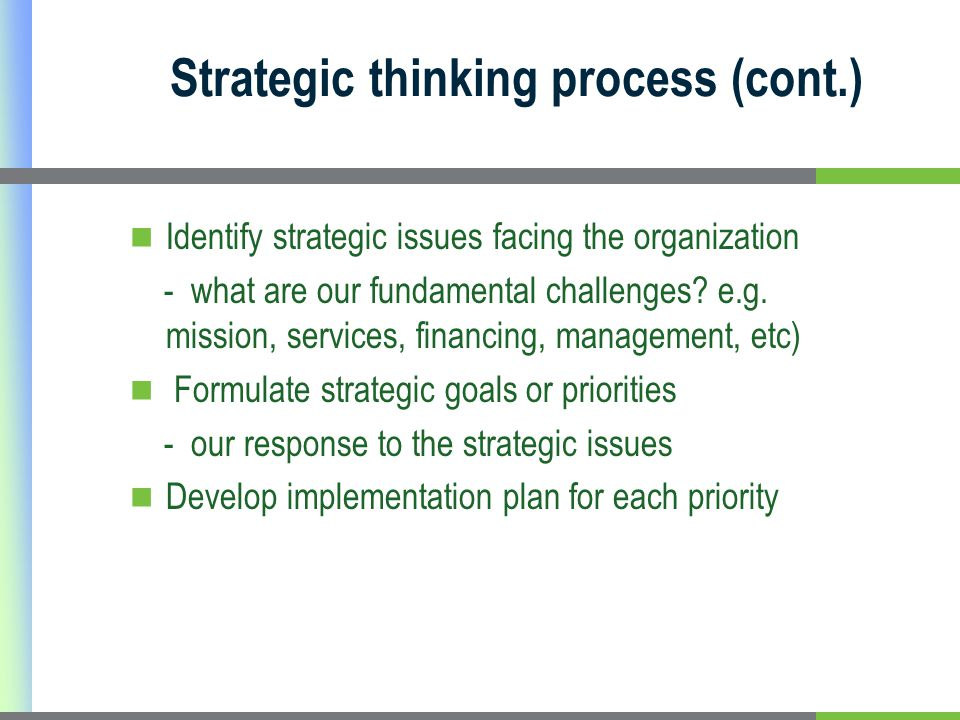 Strategic thinking process (cont.) Identify strategic issues facing the organization - what are our fundamental challenges.