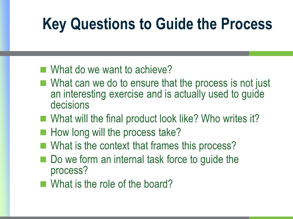 Key Questions to Guide the Process What do we want to achieve.